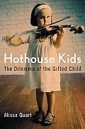 Hothouse Kids The Dilemma Of The Gifted
