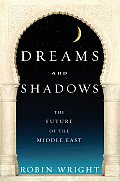 Dreams & Shadows The Future of the Middle East