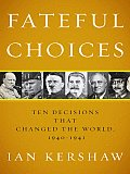 Fateful Choices: Ten Decisions That Changed the World, 1940-1941 Cover
