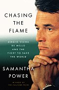 Chasing the Flame: Sergio Vieira de Mello and the Fight to Save the World Cover