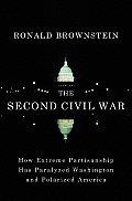 Second Civil War How Extreme Partisanship Has Paralyzed Washington & Polarized America
