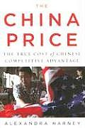 China Price The True Cost of Chinese Competitive Advantage