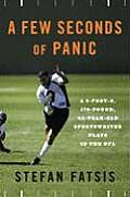 A Few Seconds of Panic: A 5-Foot-8, 170-Pound, 43-Year-Old Sportswriter Plays in the NFL Cover
