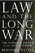 Law & the Long War The Future of Justice in the Age of Terror