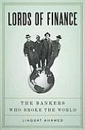 Lords of Finance The Bankers Who Broke the World