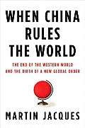 When China Rules the World: The End of the Western World and the Birth of a New Global Order Cover