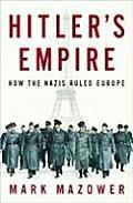 Hitlers Empire How the Nazis Ruled Europe