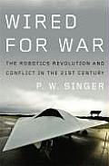 Wired for War: The Robotics Revolution and Conflict in the Twenty-First Century Cover