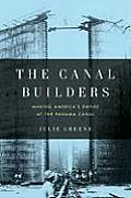 Canal Builders Making Americas Empire at the Panama Canal