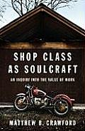 Shop Class as Soulcraft: An Inquiry into the Value of Work Cover