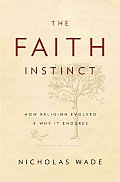 Faith Instinct How Religion Evolved & Why It Endures