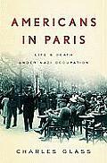 Americans In Paris Life & Death Under Nazi Occupation