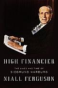 High Financier The Lives & Times of Siegmund Warburg