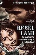 Rebel Land: Unraveling the Riddle of History in a Turkish Town (09 Edition)