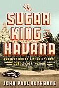 Sugar King of Havana The Rise &...