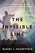 Invisible Line Three American Families & the Secret Journey from Black to White
