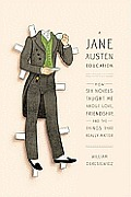 A Jane Austen Education: How Six Novels Taught Me about Love, Friendship, and the Things That Really Matter Cover