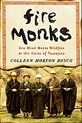 Fire Monks: Zen Mind Meets Wildfire at the Gates of Tassajara Cover