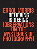 Believing Is Seeing: Observations on the Mysteries of Photography Cover