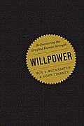 Willpower Rediscovering the Greatest Human Strength
