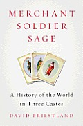 Merchant Soldier Sage A History of the World in Three Castes
