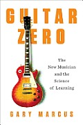 Guitar Zero: The New Musician and the Science of Learning Cover