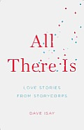 All There Is: Love Stories from Storycorps Cover