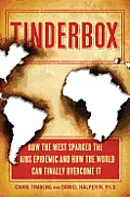 Tinderbox: How the West Sparked the AIDS Epidemic and How the World Can Finally Overcome It Cover