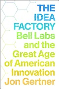 The Idea Factory: Bell Labs and the Great Age of American Innovation Cover