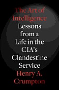 Art of Intelligence Lessons from a Life in the CIAs Clandestine Service