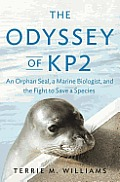 The Odyssey of KP2: An Orphan Seal, a Marine Biologist, and the Fight to Save a Species