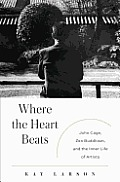 Where the Heart Beats: John Cage, Zen Buddhism, and the Inner Life of Artists Cover