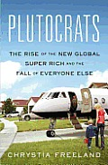 Plutocrats: The Rise of the New Global Super-Rich and the Fall of Everyone Else Cover