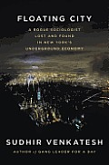 Floating City A Rogue Sociologist Lost & Found in New Yorks Underground Economy