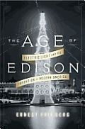 The Age of Edison: Electric Light and the Invention of Modern America (Penguin History American Life) Cover