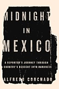 Midnight in Mexico a Reporters Journey Through a Countrys Descent into Darkness