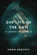 She Left Me the Gun My Mothers Life Before Me