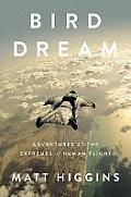Bird Dream Adventures at the Extremes of Human Flight
