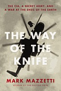 Way of the Knife The CIA a Secret Army & a War at the Ends of the Earth
