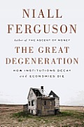 Great Degeneration: How Institutions Decay and Economies Die (12 Edition)