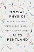 Social Physics: How Good Ideas Spread--The Lessons from a New Science
