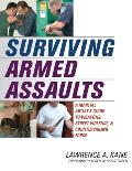 Surviving Armed Assaults A Martial Artists Guide to Weapons Street Violence & Countervailing Force