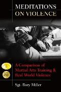 Meditations on Violence A Comparison of Martial Arts Training & Real World Violence