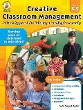 Creative Classroom Management A Fresh Approach to Building a Learning Community