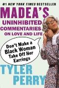 Dont Make a Black Woman Take Off Her Earrings Madeas Uninhibited Commentaries on Love & Life