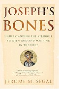Josephs Bones Understanding the Struggle Between God & Mankind in the Bible