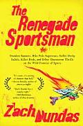 The Renegade Sportsman: Drunken Runners, Bike Polo Superstars, Roller Derby Rebels, Killer Birds and Other Uncommon Thrills on the Wild Frontier Cover