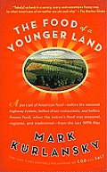 The Food of a Younger Land: A Portrait of American Food Before the National Highway System, Before Chain Restaurants, and Before Frozen Food, When Cover
