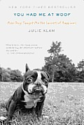 You Had Me at Woof: How Dogs Taught Me the Secrets of Happiness Cover