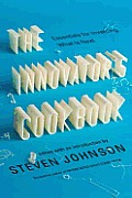 Innovators Cookbook Essentials for Inventing What Is Next
